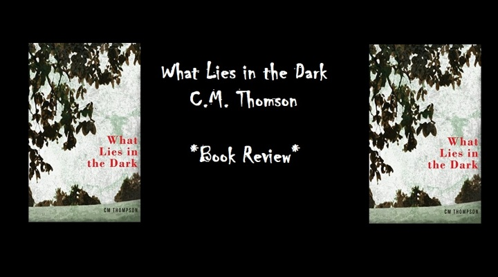 Book Review: What Lies in the Dark, by C.M. Thompson