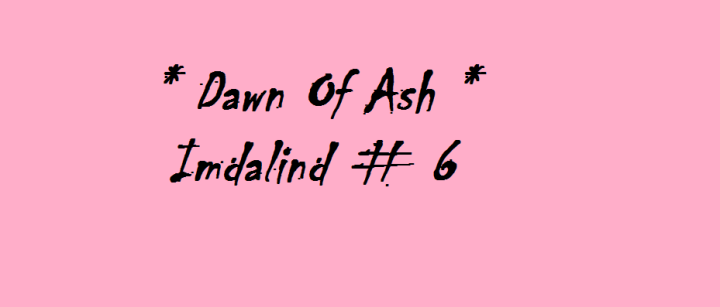 Dawn Of Ash Info (Imdalind Series #6)