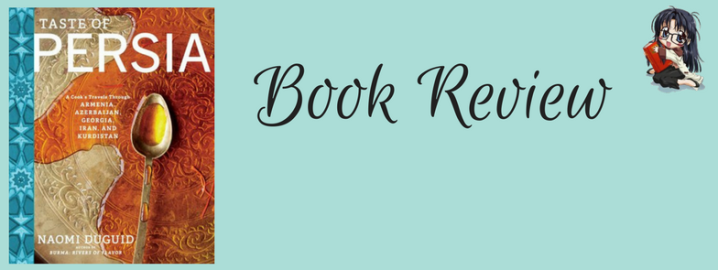 Book Review| A Taste of Persia by Naomi Duguid
