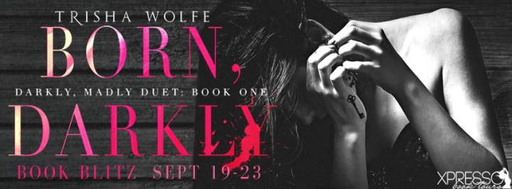 Blitz|| Born, Darkly by Trisha Wolfe